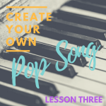 create your own pop song LESSON THREE